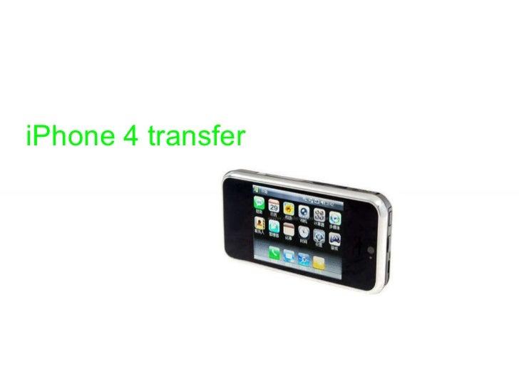 Effortlessly perform iPhone 4 transfer