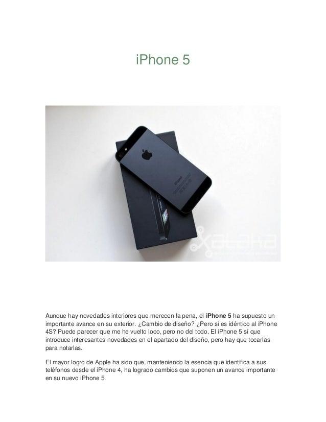 iPhone 5Aunque hay novedades interiores que merecen la pena, el iPhone 5 ha supuesto unimportante avance en su exterior. ¿...