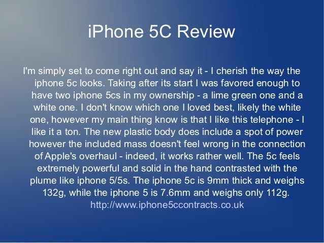 iPhone 5C Review I'm simply set to come right out and say it - I cherish the way the iphone 5c looks. Taking after its sta...