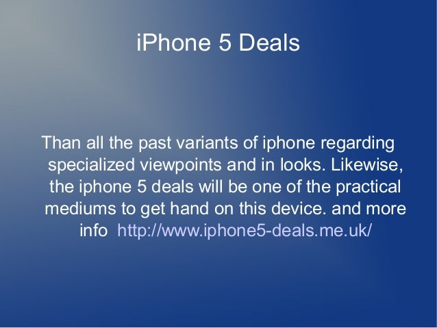 iPhone 5 Deals  Than all the past variants of iphone regarding specialized viewpoints and in looks. Likewise, the iphone 5...