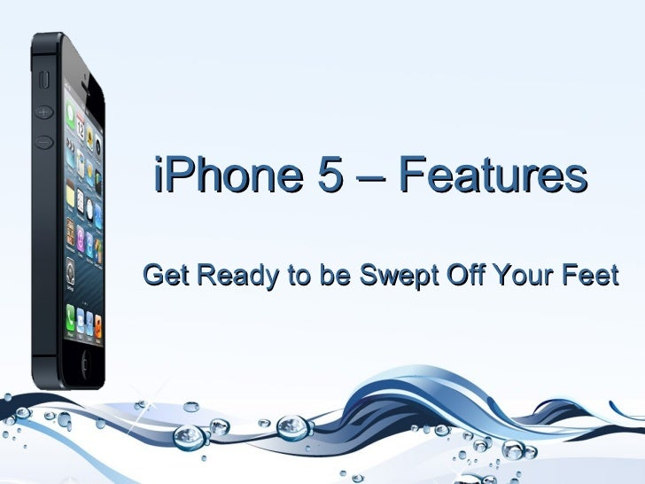 iPhone 5 – FeaturesGet Ready to be Swept Off Your Feet