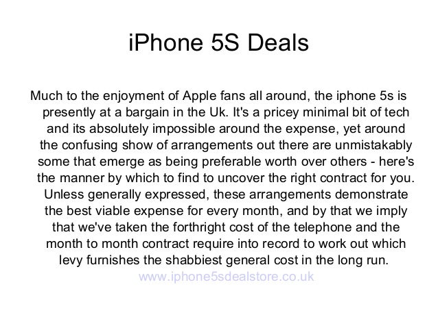 iPhone 5S Deals Much to the enjoyment of Apple fans all around, the iphone 5s is presently at a bargain in the Uk. It's a ...