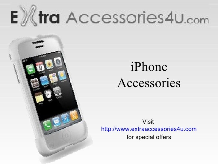 iPhone Accessories Visit  http://www.extraaccessories4u.com for special offers