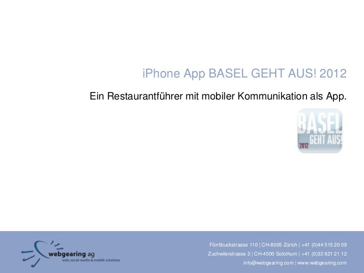 iPhone App BASEL GEHT AUS! 2012Ein Restaurantführer mit mobiler Kommunikation als App.                         Förrlibucks...