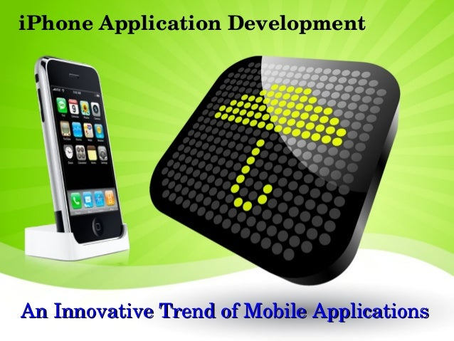 iPhone Application DevelopmentAn Innovative Trend of Mobile Applications