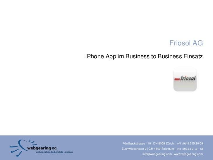 Friosol AGiPhone App im Business to Business Einsatz             Förrlibuckstrasse 110   CH-8005 Zürich   +41 (0)44 515 20...