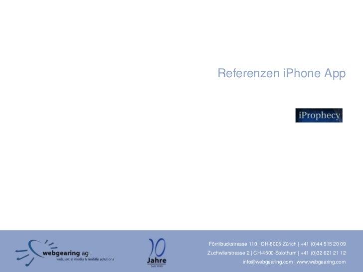 Referenzen iPhone AppFörrlibuckstrasse 110 | CH-8005 Zürich | +41 (0)44 515 20 09Zuchwilerstrasse 2 | CH-4500 Solothurn | ...