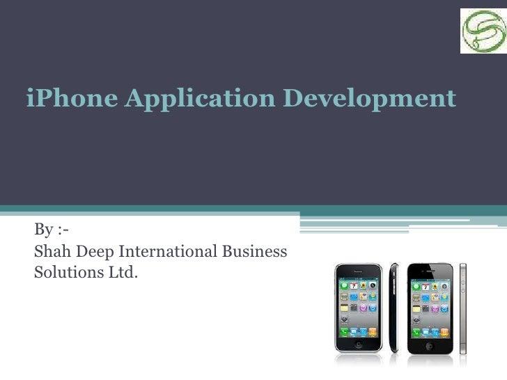 iPhone Application DevelopmentBy :-Shah Deep International BusinessSolutions Ltd.