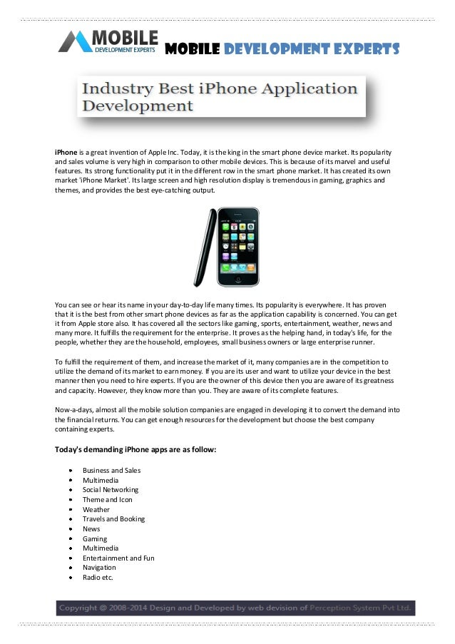 Mobile Development Experts  iPhone is a great invention of Apple Inc. Today, it is the king in the smart phone device mark...