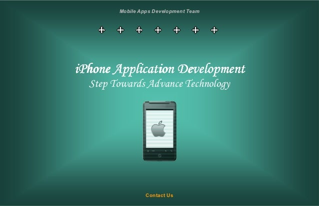 Mobile Apps Development TeamiPhone Application Development  Step Towards Advance Technology                 Contact Us