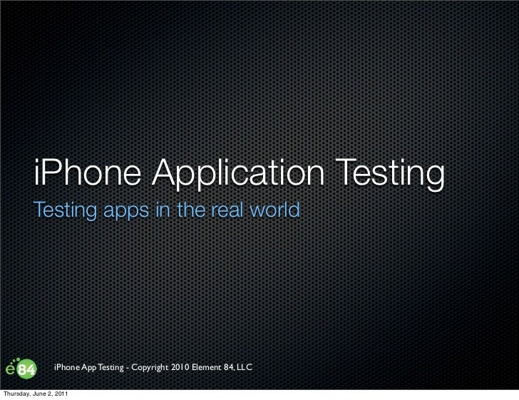 iPhone Application Testing          Testing apps in the real world                 iPhone App Testing - Copyright 2010 Ele...