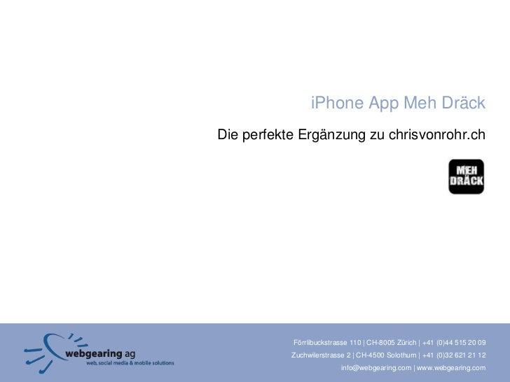 iPhone App Meh DräckDie perfekte Ergänzung zu chrisvonrohr.ch           Förrlibuckstrasse 110 | CH-8005 Zürich | +41 (0)44...
