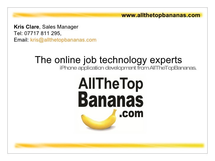 The online job technology experts iPhone application development from AllTheTopBananas.  www.allthetopbananas.com Kris Cla...