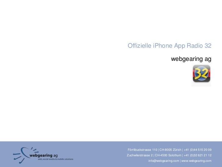 Offizielle iPhone App Radio 32                               webgearing agFörrlibuckstrasse 110 | CH-8005 Zürich | +41 (0)...