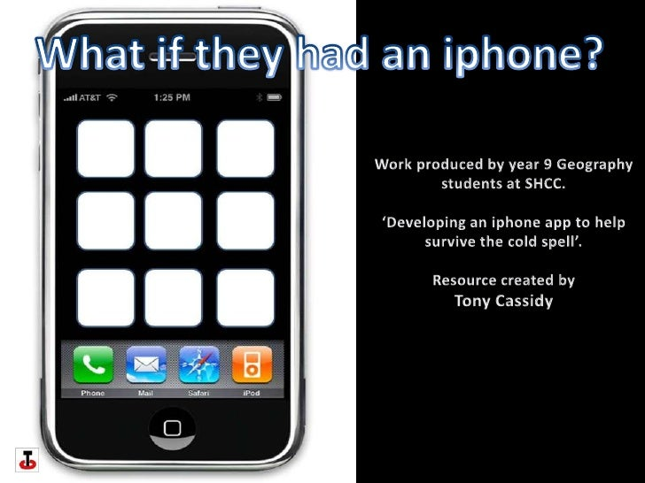 What if they had an iphone?<br />Work produced by year 9 Geography students at SHCC.<br />'Developing an iphone app to hel...