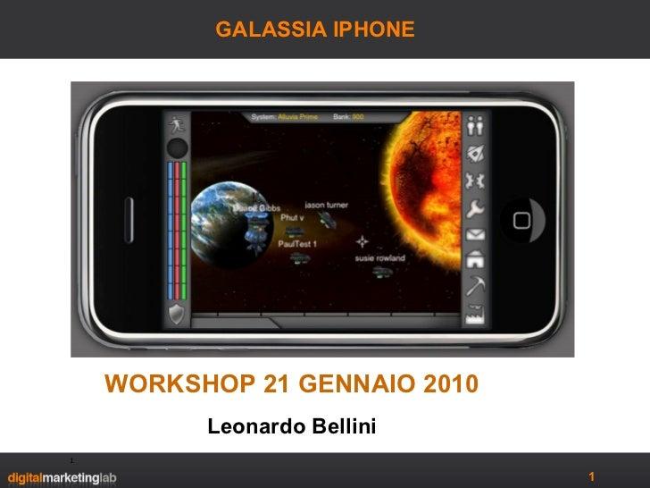GALASSIA IPHONE  WORKSHOP 21 GENNAIO 2010 Leonardo Bellini
