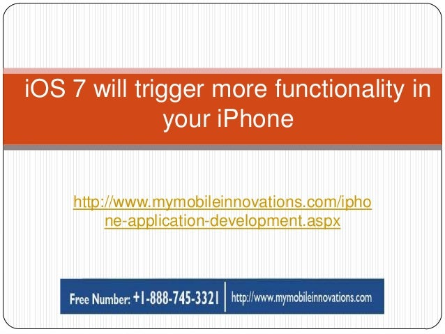 http://www.mymobileinnovations.com/ipho ne-application-development.aspx iOS 7 will trigger more functionality in your iPho...