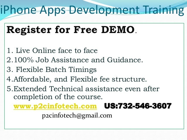 iPhone Apps Development Training Register for Free DEMO. 1. Live Online face to face 2.100% Job Assistance and Guidance. 3...