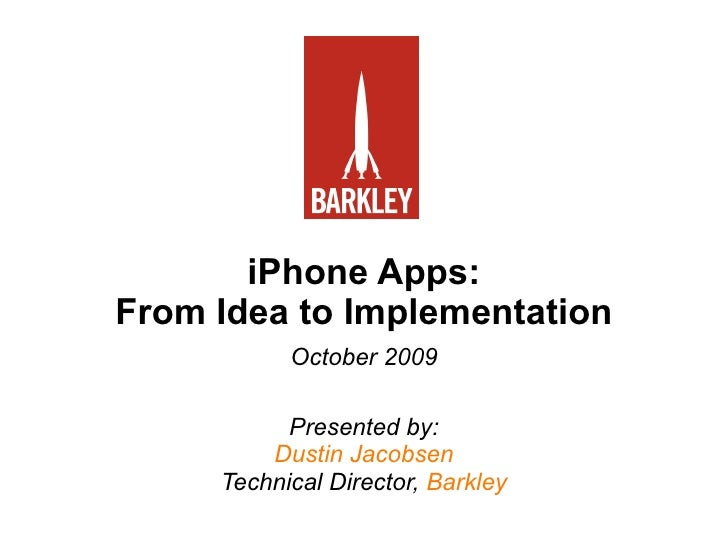 iPhone Apps: From Idea to Implementation   October 2009   Presented by: Dustin Jacobsen Technical Director,  Barkley