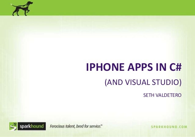 IPHONE APPS IN C# (AND VISUAL STUDIO) SETH VALDETERO