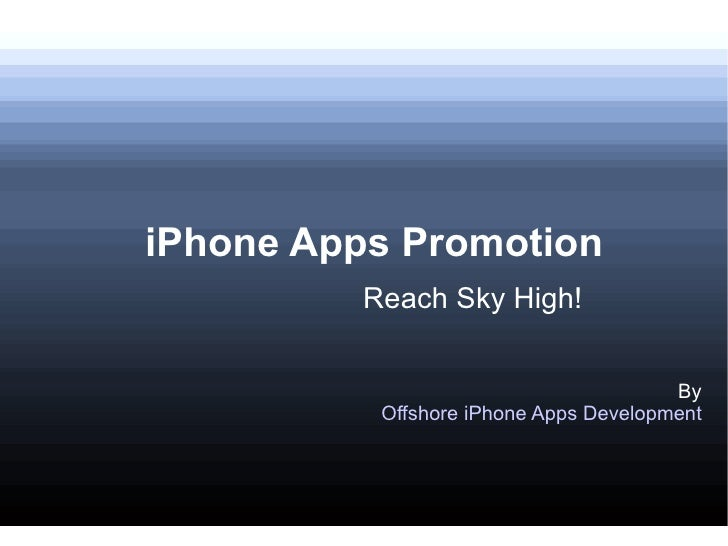 iPhone Apps Promotion         Reach Sky High!                                       By          Offshore iPhone Apps Devel...