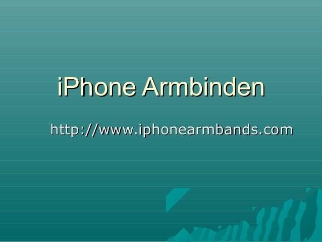 iPhone ArmbindeniPhone Armbinden http://www.iphonearmbands.comhttp://www.iphonearmbands.com