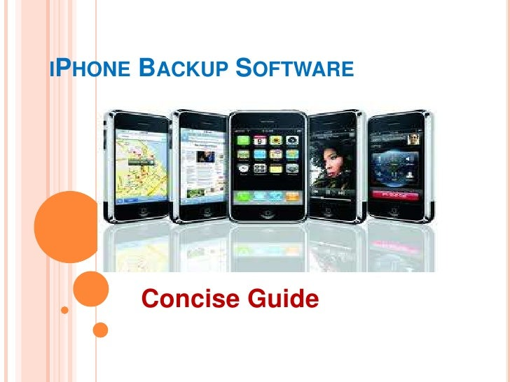iPhone Backup Software<br />         Concise Guide<br />