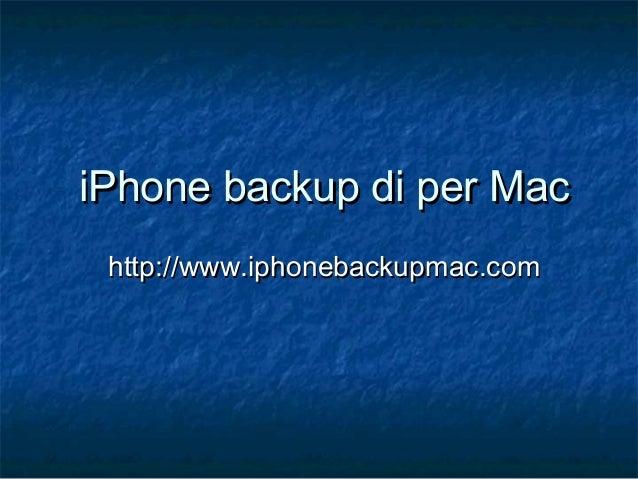 iPhone backup di per MaciPhone backup di per Mac http://www.iphonebackupmac.comhttp://www.iphonebackupmac.com