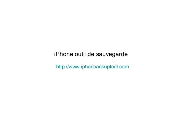 iPhone outil de sauvegarde http://www.iphonbackuptool.com