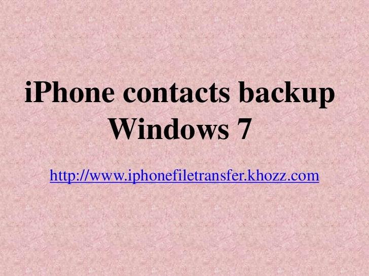 iPhone contacts backup     Windows 7 http://www.iphonefiletransfer.khozz.com