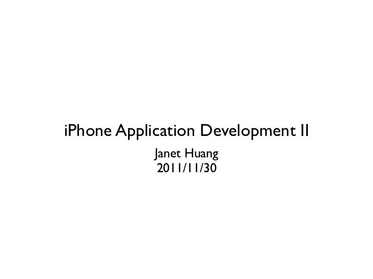 iPhone Application Development II            Janet Huang             2011/11/30
