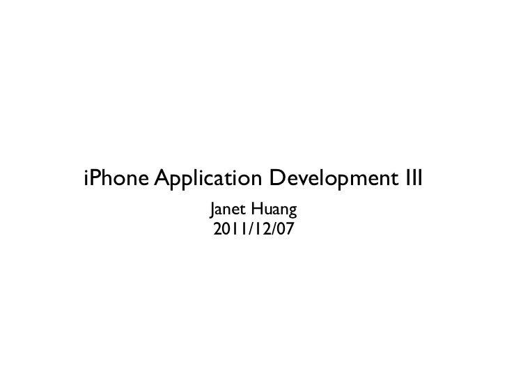 iPhone Application Development III            Janet Huang             2011/12/07