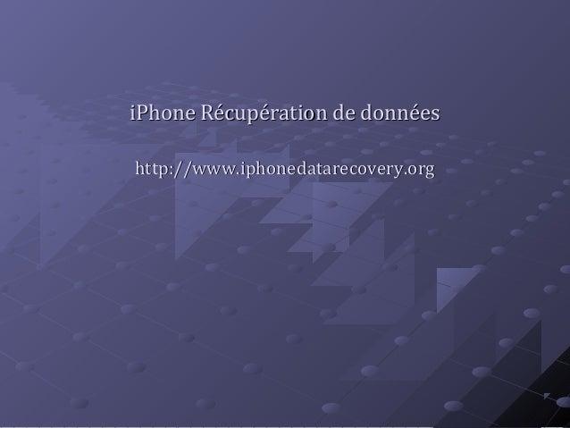 iPhone Récupération de donnéesiPhone Récupération de données http://www.iphonedatarecovery.orghttp://www.iphonedatarecover...