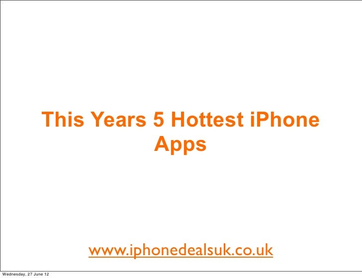 This Years 5 Hottest iPhone                            Apps                        www.iphonedealsuk.co.ukWednesday, 27 Ju...