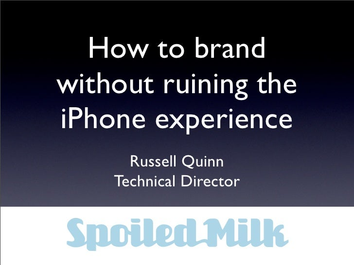 How to brand without ruining the iPhone experience       Russell Quinn     Technical Director