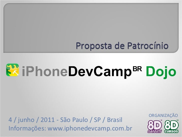4 / junho / 2011 - São Paulo / SP / Brasil Informações: www.iphonedevcamp.com.br ORGANIZAÇÃO