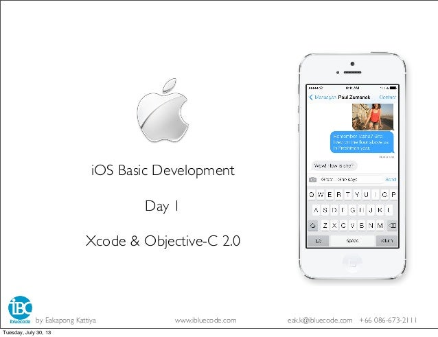 iOS Basic Development Day 1 Xcode & Objective-C 2.0 by Eakapong Kattiya www.ibluecode.com eak.k@ibluecode.com +66 086-673-...