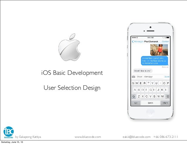 iOS Basic DevelopmentUser Selection Designby Eakapong Kattiya www.ibluecode.com eak.k@ibluecode.com +66 086-673-2111Saturd...