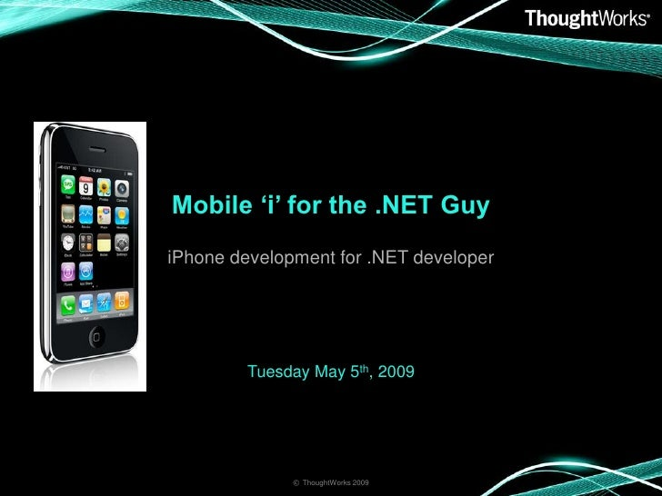 Mobile 'i' for the .NET Guy iPhone development for .NET developer              Tuesday May 5th, 2009                   © T...