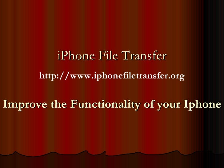 Improve the Functionality of your Iphone iPhone File Transfer http://www.iphonefiletransfer.org