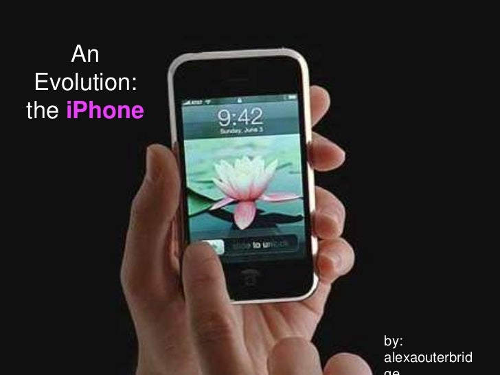 An Evolution: the iPhone<br />by: alexaouterbridge<br />