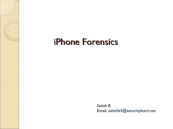 iPhone Forensics          Satish B          Email: satishb3@securitylearn.net