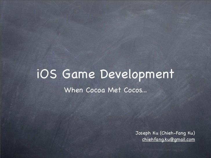iOS Game Development   When Cocoa Met Cocos...                      Joseph Ku (Chieh-Fang Ku)                         chie...