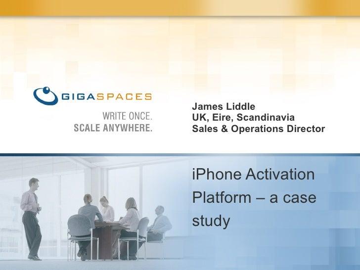 James Liddle UK, Eire, Scandinavia Sales & Operations Director iPhone Activation Platform – a case study