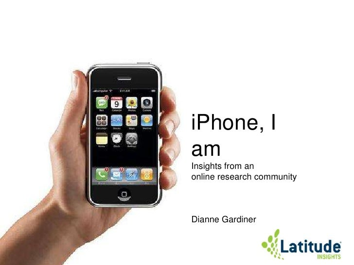 iPhone, I am<br />Insights from an online research community  <br />Dianne Gardiner<br />