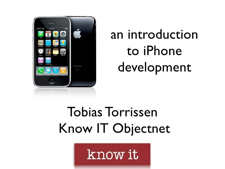 an introduction           to iPhone         development    Tobias Torrissen Know IT Objectnet