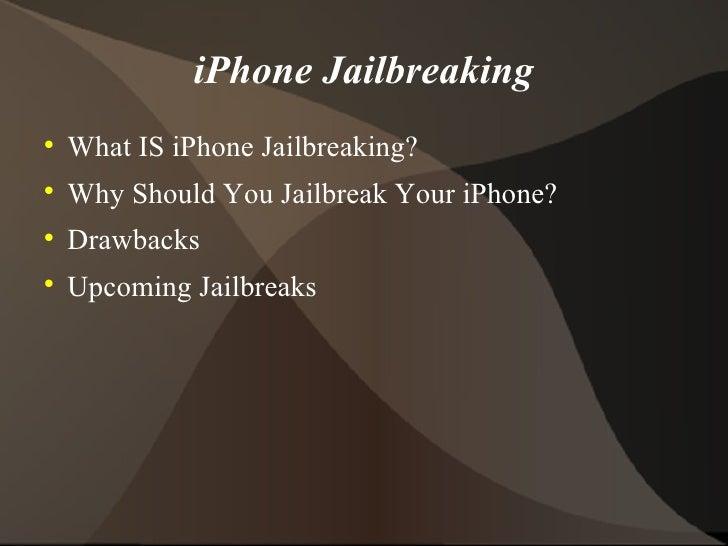 iPhone Jailbreaking <ul><li>What IS iPhone Jailbreaking? </li></ul><ul><li>Why Should You Jailbreak Your iPhone? </li></ul...