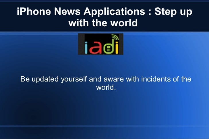 iPhone News Applications : Step up         with the worldBe updated yourself and aware with incidents of the              ...