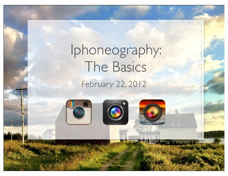 Iphoneography:  The Basics February 22, 2012