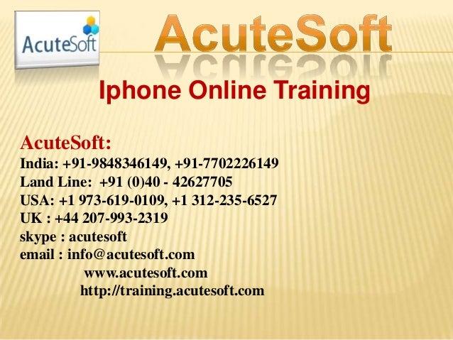 Iphone Online Training AcuteSoft: India: +91-9848346149, +91-7702226149 Land Line: +91 (0)40 - 42627705 USA: +1 973-619-01...